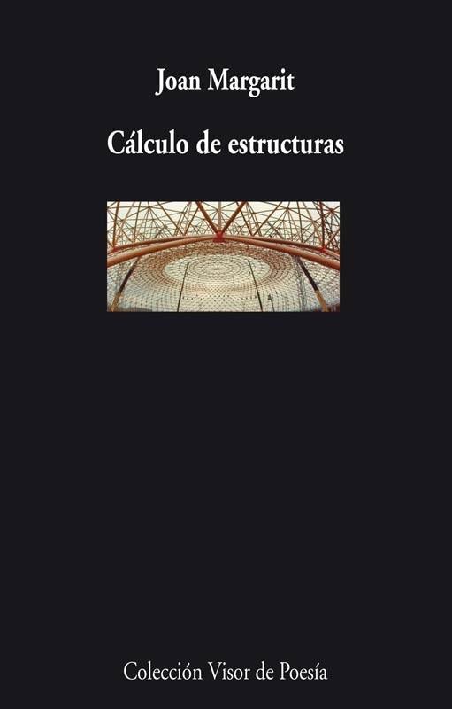Margarit, Joan. CÁLCULO DE ESTRUCTURAS, Visor de Poesía-Visor Libros-torrecillas-stepienybarno