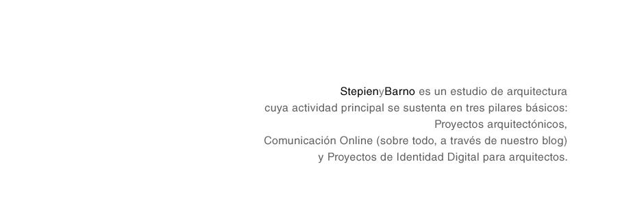 Stepienybarno es un estudio de arquitectura cuya actividad principal se sustenta en tres pilares básicos: Proyectos arquitectónicos, Comunicación online (sobre todo, a través de nuestro blog) y Proyectos de Identidad Digital para arquitectos.